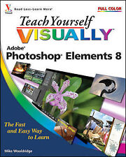 Teach Yourself Visually Photoshop Elements 8 by Mike Wooldridge, Linda...