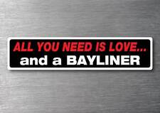 All you need is a Bayliner sticker 7 yr water & fade proof vinyl boat ski cruise