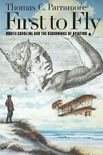 First to Fly : North Carolina and the Beginnings of Aviation by Thomas C....