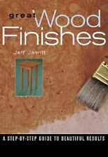 Great Wood Finishes : A Step-by-Step Guide to Beautiful Results by Jeff...