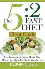The 5:2 Fast Diet Cheat Guide : Easy Intermittent Fasting Hacks That Work...