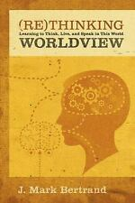 Rethinking Worldview: Learning to Think, Live, and Spea