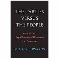 The Parties Versus the People: How to Turn Republicans and Democrats into Americ
