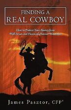 Finding a Real Cowboy: How to Protect Your Money from Wall Street and Financial