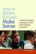 How to Make School Make Sense: A Parents' Guide to Helping the Child with Asperg