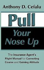 Pull Your Nose Up : The Insurance Agent's Flight Manual for Correcting Course...