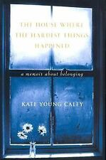 The House Where the Hardest Things Happened: A Memoir About Belonging, Caley, Ka