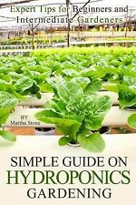 Simple Guide on Hydroponics Gardening : Expert Tips for Beginners and...