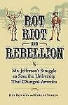 Rot, Riot, and Rebellion: Mr. Jefferson's Struggle to Save the University That C