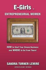 E-Girls Entrepreneurial Women : How to Start Your Dream Business and Where...