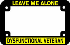 MOTORCYCLE FRAME LEAVE ME ALONE DYSFUNCTIONAL VETERAN   License Plate Frame