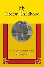 My Tibetan Childhood : When Ice Shattered Stone by Naktsang Nulo (2014,...
