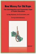 New Money for Old Rope : The Disintegration and Systematic Rape of Public...