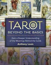 Tarot Beyond the Basics: Gain a Deeper Understanding of the Meanings Behind the