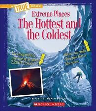 A True Book(tm)--Extreme Places: The Hottest and the Coldest by Katie Marsico...