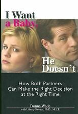 I Want a Baby, He Doesn't : How Both Partners Can Make the Right Decision at...