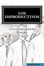 Los Improductivos by Cristián Londoño Proaño (2014, Paperback)