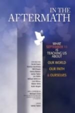 In the Aftermath: What September 11 Is Teaching Us about Our World, Our Faith an