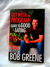 Get with the Program - Guide to Good Eating By Bob Greene