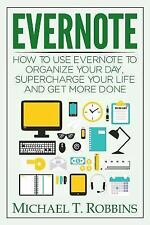 Evernote : How to Use Evernote to Organize Your Day, Supercharge Your Life...