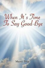 When It's Time to Say Goodbye by Marti Tote (2008, Paperback)
