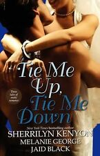 Tie Me Up, Tie Me Down by Sherrilyn Kenyon, Jaid Black and Melanie George (2005,