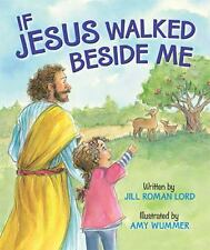 IF JESUS WALKED BESIDE ME (97808249 - AMY WUMMER JILL ROMAN LORD (HARDCOVER) NEW