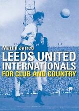 Leeds United - For club and country, Martin Jarred, Very Good, Hardcover