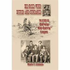 """He Rode with Butch and Sundance: The Story of Harvey """"Kid Curry"""" Logan (A.C. Gre"""