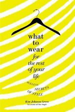 What to Wear for the Rest of Your Life : Ageless Secrets of Style by Kim...