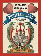Shuffle and Deal : 50 Classic Card Games for Any Number of Players by Tara Galla