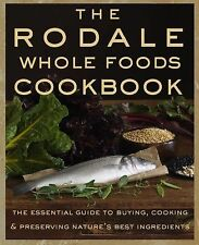 The Rodale Whole Foods Cookbook : With More Than 1,000 Recipes for Choosing,...