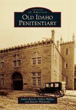 Images of America Ser.: Old Idaho Penitentiary by Hanako Wakatsuki, Ashley...