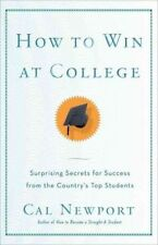 How to Win at College : Surprising Secrets for Success from the Country's Top St
