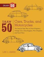 Draw 50 Cars, Trucks, and Motorcycles : The Step-by-Step Way to Draw...