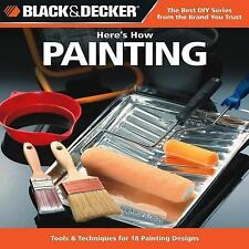 Black & Decker Here's How Painting, Editors of CPi, Very Good Book