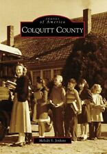 Colquitt County (Images of America) (Images of America (Arcadia Publishing)), Je