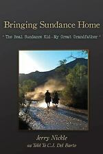 Bringing Sundance Home : The Real Sundance Kid - My Great Grandfather by...