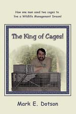 The King of Cages! : How one man used two cages to live a Wildlife Management...