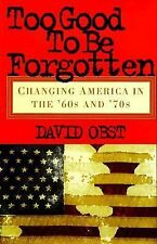 Too Good To Be Forgotten: Changing America in the '60s and '70s Hardcover New