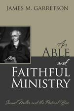 An Able and Faithful Ministry: Samuel Miller and the Pastoral Office by James M