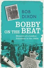 Bobby on the Beat: Memoirs of a London Policeman in the 1960s, Dixon, Bob, New B