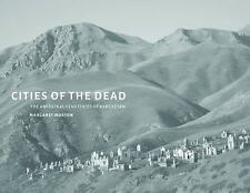 Cities of the Dead : The Ancestral Cemeteries of Kyrgyzstan by Nasser Rabbat,...