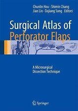 Surgical Atlas of Perforator Flaps : A Microsurgical Dissection Technique by...
