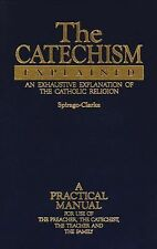 The Catechism Explained: An Exhaustive Explanation of the Catholic Religion