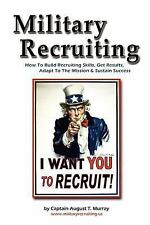 Military Recruiting: How to Build Skills, Get Results, Adapt to the Mission, and