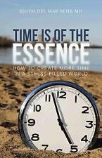 Time Is of the Essence : How to Create More Time in a Stress-Filled World by...