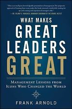 What Makes Great Leaders Great: Management Lessons from Icons Who Changed the Wo