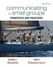 Communicating in Small Groups : Principles and Practices by Steven A. Beebe...