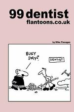 99 Dentist Flantoons. co. uk : 99 Great and Funny Cartoons about Dentists by...